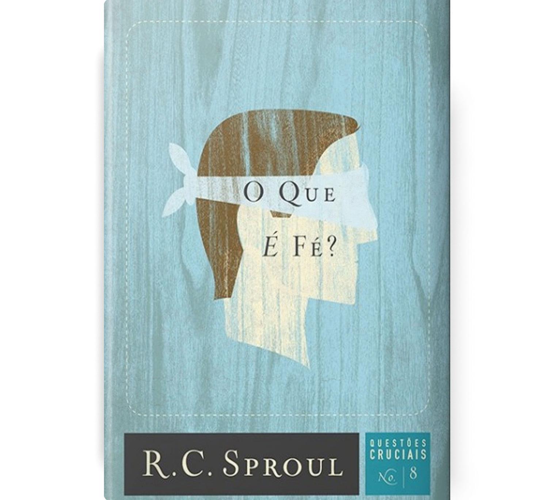 O Que E Fe Serie Questoes Cruciais N 08 R C Sproul Editora Fiel Livros Crista Magazine Luiza