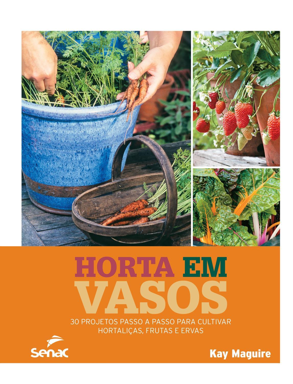 Horta em vasos - 30 projetos passo a passo para cultivar hortaliças
