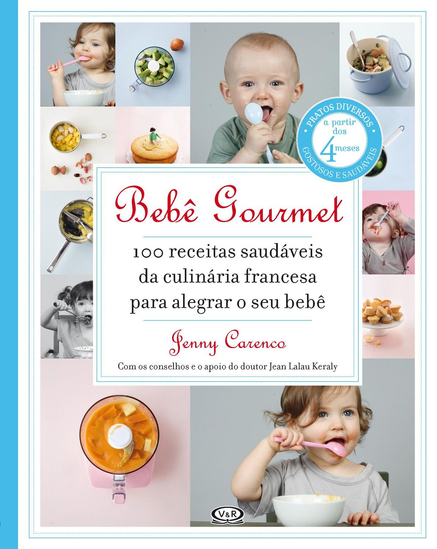 Bebê gourmet - 100 receitas saudáveis da culinária