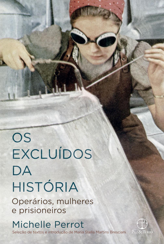 Os excluídos da história: Operários, mulheres e pr - Operários, mulheres e prisioneiros