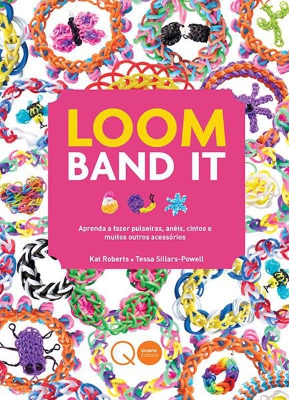 Loom Band It : Aprenda a fazer pulseiras, anéis, c