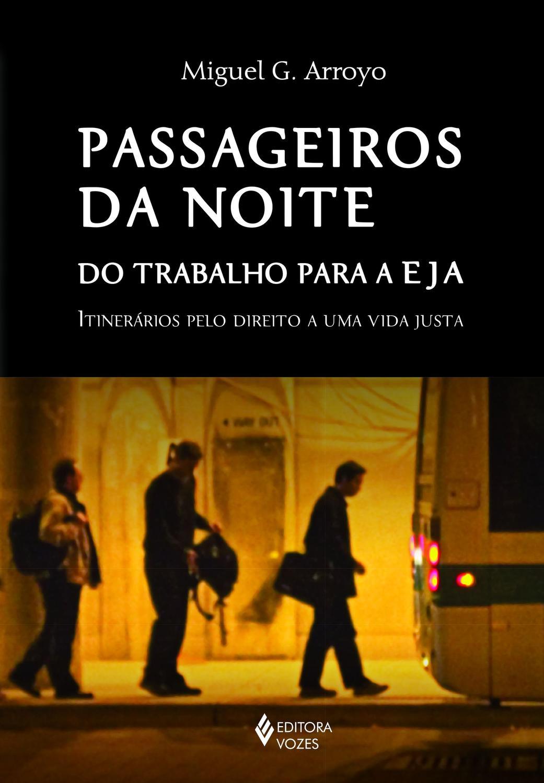 Passageiros da noite - Do trabalho para a EJA: itinerários pelo direito a