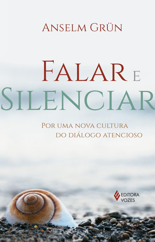 Falar e silenciar - Por uma nova cultura do diálogo atencioso