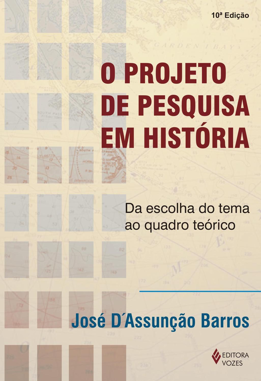 Projeto de pesquisa em história - Da escolha do tema ao quadro teórico