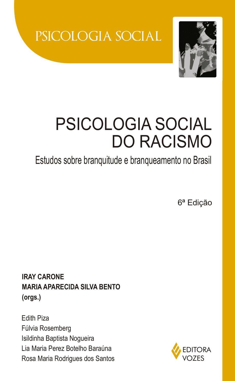 Psicologia social do racismo - Estudos sobre branquitude e branqueamento no Brasi