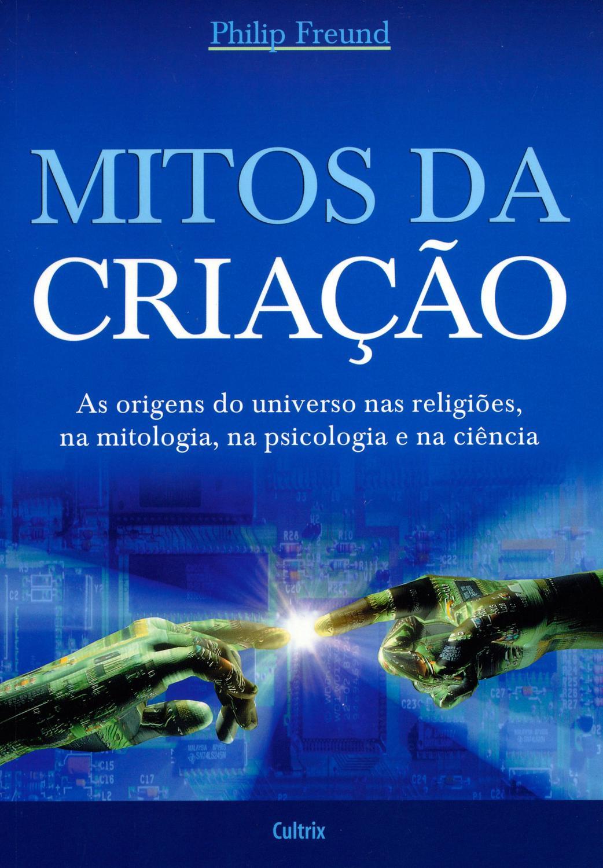 Mitos da Criação - As Origens Do Universo Nas Religiões, Na Mitologia