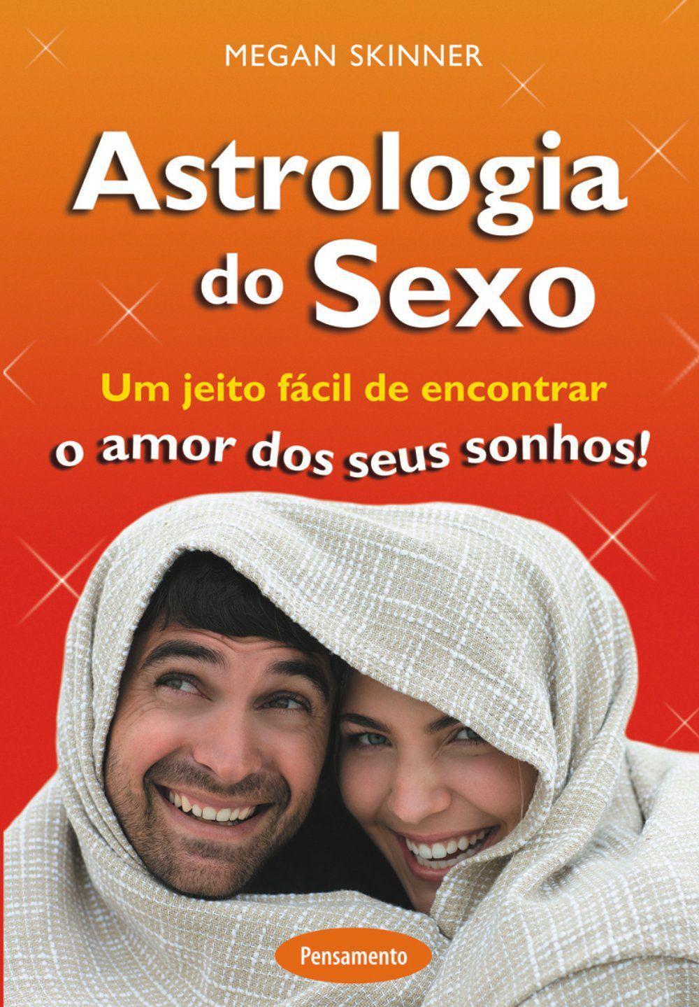 Astrologia do Sexo - Um Jeito Fácil de Encontrar o Amor dos Seus Sonhos