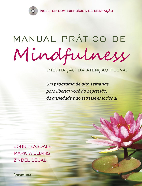 Manual Prático de Mindfulness - Um Programa de Oito Semanas Para Libertar Você da