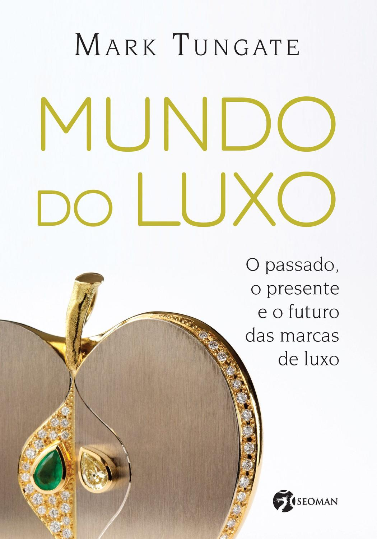 Mundo do Luxo - O Passado, O Presente E O Futuro Das Marcas De Lux