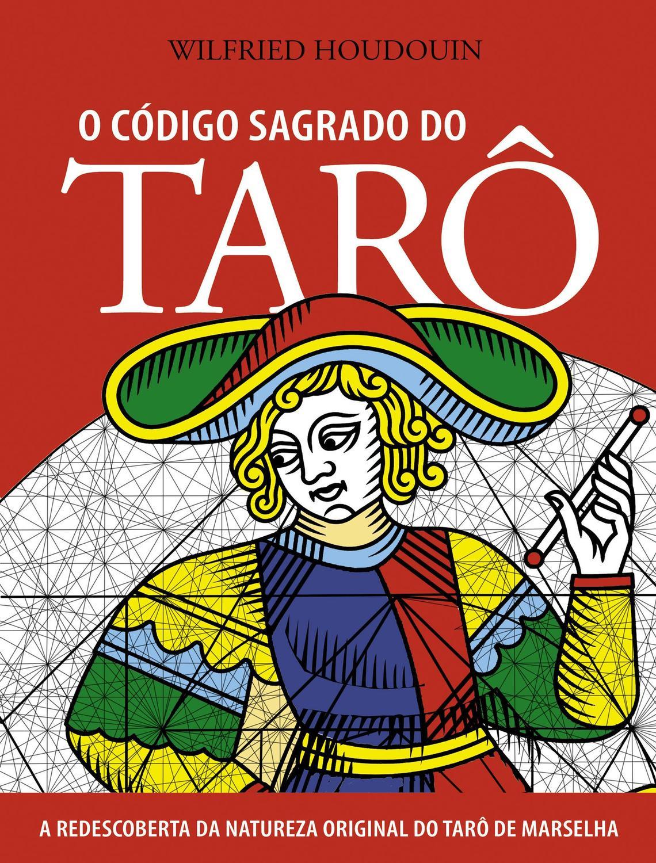 O Código Sagrado do Tarô - A Redescoberta da Natureza Original do Tarô de Mar