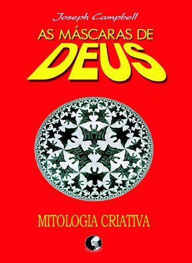 As máscaras de Deus - Volume 4 - Mitologia criativ