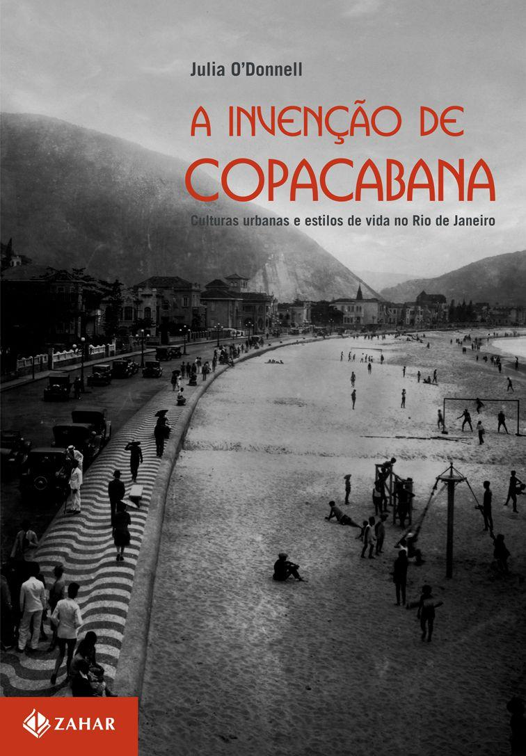 A invenção de Copacabana - Culturas urbanas e estilos de vida no Rio de Janei