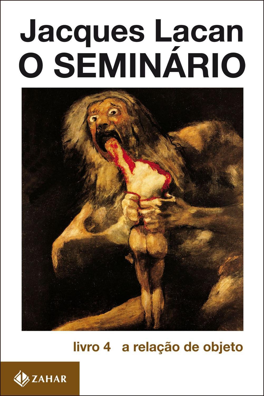 O Seminário, livro 4 - A relação de objeto