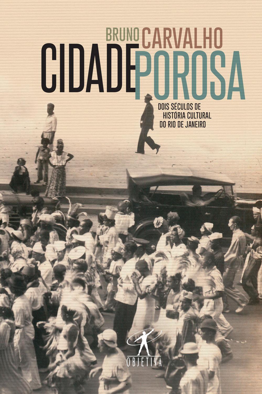 Cidade porosa - Dois séculos de história cultural do Rio de Janeir