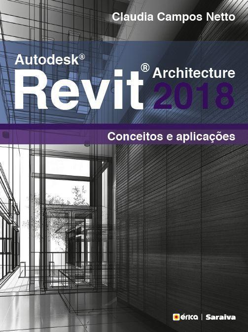 """Autodesk"""" Revit Architecture 2018 - Conceitos e aplicações"""