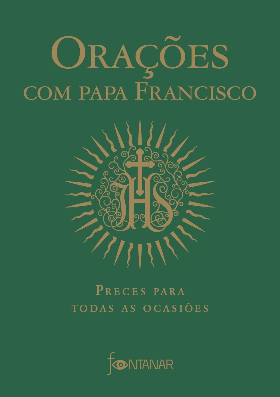 Orações com Papa Francisco - Preces para todas as ocasiões