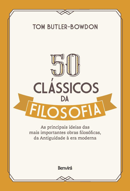 50 clássicos da filosofia - As principais ideias das mais importantes obras fi