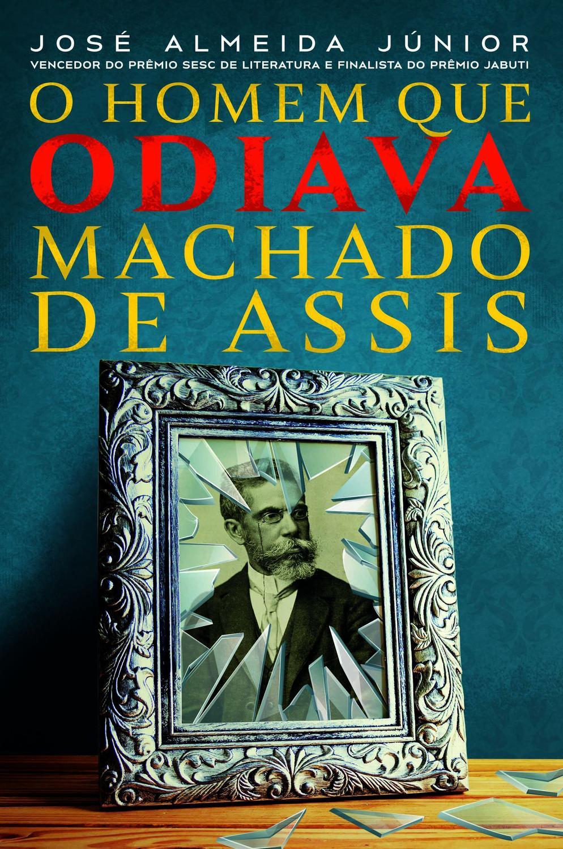 O Homem que odiava Machado de Assis - E se o principal livro de Machado de Assis fosse a