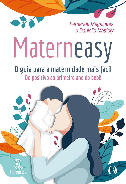 Materneasy -O guia para a maternidade mais fácil - Do positivo ao primeiro ano do bebê