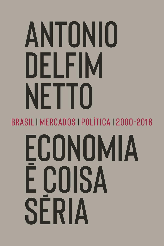 Economia é coisa séria - Brasil, mercados, política (2000-2018)