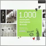 1.000 Trucos Para Diseñadores de Moda-100 Creativos Nos Develan Sus Secredos - Promopress