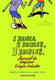 1 drible, 2 dribles, 3 dribles: manual do pequeno craque cidadão