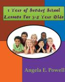 1 Year of Sunday School Lessons For 3-5 Year Olds - Author angela e. powell