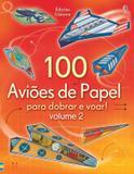100 aviões de papel para dobrar e voar! : Volume 2