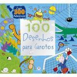 100 desenhos para garotos - Ciranda cultural editora e dist.ltda
