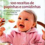 100 Receitas De Papinhas E Comidinhas - Alimentacao Saudavel Para Bebes De / Karmel - Publifolha ed