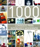 1000 Consejos Para Interiores Modernos - Ilus books