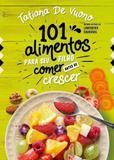 101 Alimentos para o Seu Filho Comer Antes de Crescer - Astral cultural