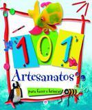 101 artesanatos: Col. Para fazer e brincar - Ciranda cultural