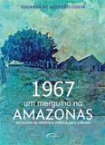 1967 - um mergulho no amazonas - em busca da medicina publica para o brasil - Novo seculo