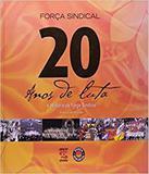 20 Anos De Luta  A Historia Da Forca Sindical - Geracao editorial
