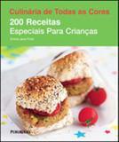 200 receitas especiais para crianças - coleçao culinaria de todas as cores - Publifolha