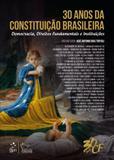 30 Anos da Constituição Brasileira Democracia, Direitos Fundamentais e Instituições - Forense