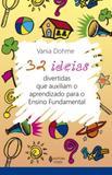 32 ideias divertidas que auxiliam o aprendizado para o ensino fundamental - Editora vozes