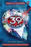 39 clues, the - cahills vs. vespers, v.4 - shatterproof - Scholastic