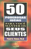50 poderosas ideias para voce manter seus clientes - Alta books