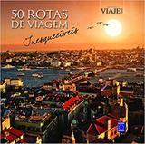 50 rotas de viagem inesqueciveis - Ed europa