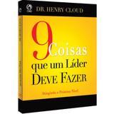 9 Coisas Que um Líder Deve Fazer - Henry Cloud - Casa publicadora assembleia de deus