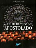 A alma de todo o Apostolado - J. B. Chautard - Petrus