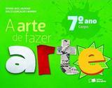 A Arte de Fazer Arte - 7º Ano - Saraiva