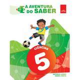 A Aventura do Saber - Ciências - Ensino Fundamental - 5º Ano - 2ª Ed. 2015 - Leya brasil