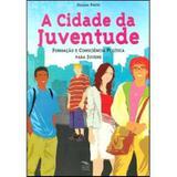 A Cidade da Juventude - Formação e Consciência Política Para Jovens - 2ª Ed. - Cia dos livros