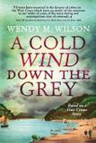 A Cold Wind Down the Grey - Wendy m. wilson