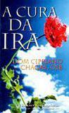 A Cura da Ira - Dom Cipriano Chagas - Emanuel