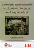 A Defesa do Trabalho Decente e a Substituição Processual em Portugal e no Brasil - Ltr