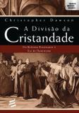A Divisão da Cristandade - da Reforma Protestante À Era do Iluminismo - Col. Abertura Cultural - É realizações